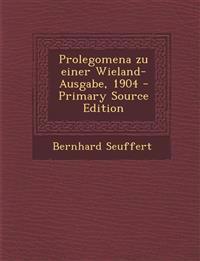 Prolegomena zu einer Wieland-Ausgabe, 1904 - Primary Source Edition