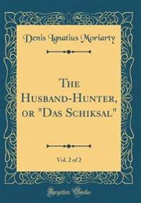 The Husband-Hunter, or Das Schiksal, Vol. 2 of 2 (Classic Reprint)