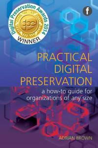 Practical digital preservation - a how-to guide for organizations of any si