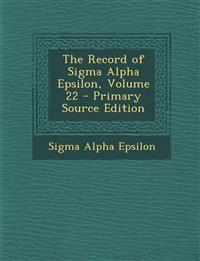 The Record of Sigma Alpha Epsilon, Volume 22