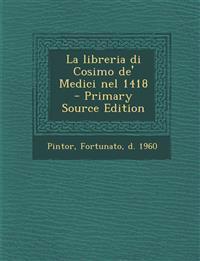 La Libreria Di Cosimo de' Medici Nel 1418 - Primary Source Edition