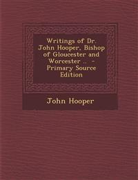 Writings of Dr. John Hooper, Bishop of Gloucester and Worcester ..  - Primary Source Edition