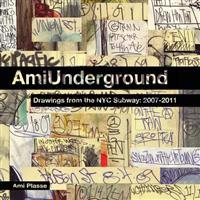 Ami Underground: Drawings from the NYC Subway: 2007-2011