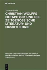 Christian Wolffs Metaphysik Und Die Zeitgenössische Literatur Und Musiktheorie