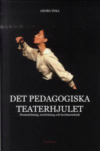 Det pedagogiska teaterhjulet : dramaträning, textträning och berättarteknik