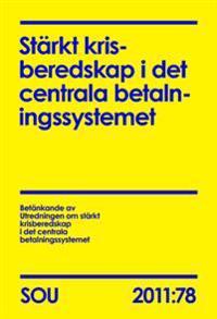 Stärkt krisberedskap i det centrala betalningssystemet (SOU 2011:78)