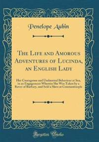The Life and Amorous Adventures of Lucinda, an English Lady