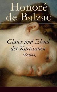 Glanz Und Elend Der Kurtisanen (Roman) - Vollständige Deutsche Ausgabe