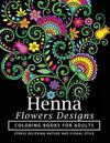 Henna Flowers Designs Coloring Books for Adults: An Adult Coloring Book Featuring Mandalas and Henna Inspired Flowers, Animals, Yoga Poses, and Paisle