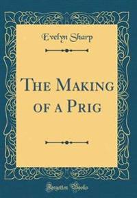 The Making of a Prig (Classic Reprint)