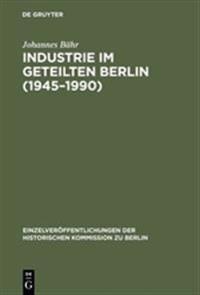 Industrie Im Geteilten Berlin 1945-1990