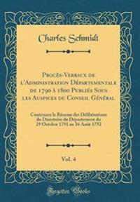 Procès-Verbaux de l'Administration Départementale de 1790 à 1800 Publiés Sous les Auspices du Conseil Général, Vol. 4