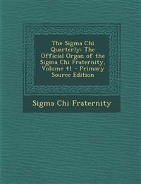 SIGMA Chi Quarterly: The Official Organ of the SIGMA Chi Fraternity, Volume 41