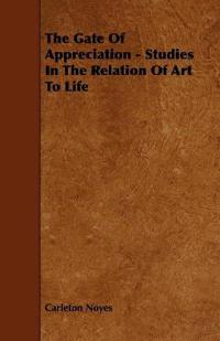 The Gate of Appreciation - Studies in the Relation of Art to Life