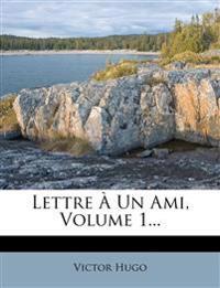 Lettre À Un Ami, Volume 1...