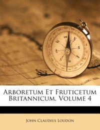 Arboretum Et Fruticetum Britannicum, Volume 4