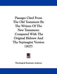 Passages Cited from the Old Testament by the Writers of the New Testament