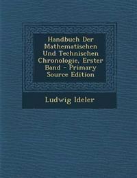 Handbuch Der Mathematischen Und Technischen Chronologie, Erster Band - Primary Source Edition