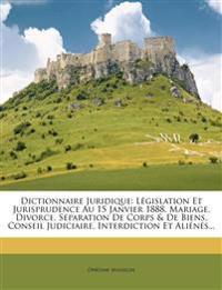 Dictionnaire Juridique: Législation Et Jurisprudence Au 15 Janvier 1888. Mariage, Divorce, Séparation De Corps & De Biens, Conseil Judiciaire, Interdi