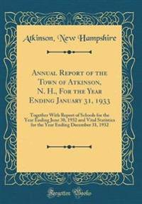 Annual Report of the Town of Atkinson, N. H., for the Year Ending January 31, 1933
