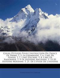 Cours D'etudes Pour L'instruction Du Prince De Parme: T. 5. La Grammaire. T. 6. L'art De Penser. T. 7. L'art D'ecrire. T. 8. L'art De Raisonner. T. 9-