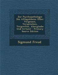 Zur Psychopathologie Des Alltagslebens: (Über Vergessen, Versprechen, Vergreifen, Aberglaube Und Irrtum)