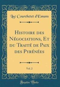 Histoire Des N'Gociations, Et Du Trait' de Paix Des Pyr'n'es, Vol. 2 (Classic Reprint)