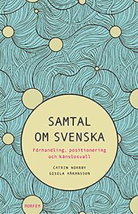 Samtal om svenska : förhandling, positionering och känslosvall