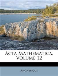 Acta Mathematica, Volume 12