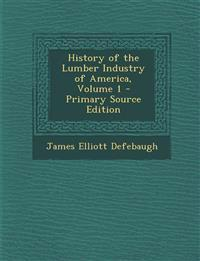 History of the Lumber Industry of America, Volume 1