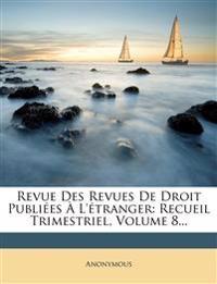 Revue Des Revues De Droit Publiées À L'étranger: Recueil Trimestriel, Volume 8...