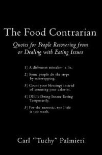 The Food Contrarian: Quotes for People Recovering from or Dealing with Eating Issues