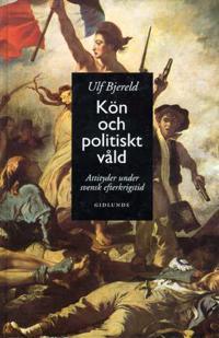 Kön och Politiskt Våld : Attityder Under Svensk Efterkrigstid