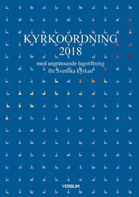 Kyrkoordning 2018 : med angränsande lagstiftning för Svenska kyrkan