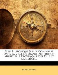 Essai Historique Sur Le Cominalat Dans La Ville De Digne: Institution Municipale Provençale Des Xiiie Et Xive Siècles
