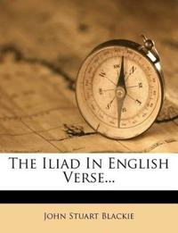 The Iliad In English Verse...