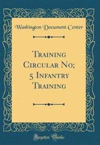 Training Circular No; 5 Infantry Training (Classic Reprint)