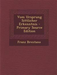 Vom Ursprung Sittlicher Erkenntnis - Primary Source Edition