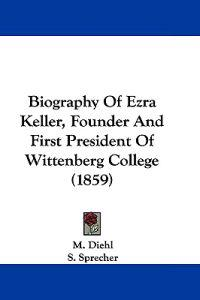 Biography of Ezra Keller, Founder and First President of Wittenberg College