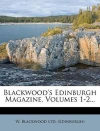 Blackwood's Edinburgh Magazine, Volumes 1-2...