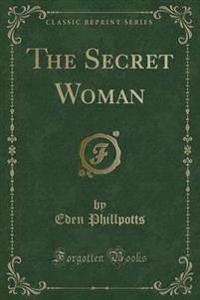 The Secret Woman (Classic Reprint)