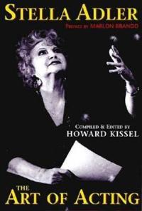 Stella Adler - The Art of Acting: Preface by Marlon Brando Compiled & Edited by Howard Kissel