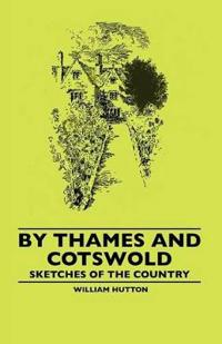 By Thames and Cotswold - Sketches of the Country
