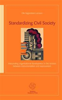 Standardizing civil society : interpreting organizational development in the tension between instrumentalism and expressivism
