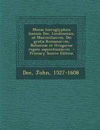 Monas hieroglyphica Ioannis Dee, Londinensis, ad Maximilianvm, Dei gratia Romanorvm, Bohemiae et Hvngariae regem sapientissimvm  - Primary Source Edit