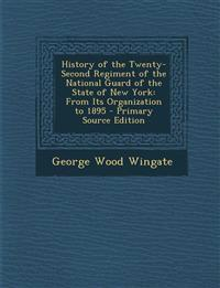 History of the Twenty-Second Regiment of the National Guard of the State of New York: From Its Organization to 1895 - Primary Source Edition