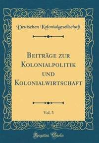Beitrage Zur Kolonialpolitik Und Kolonialwirtschaft, Vol. 3 (Classic Reprint)