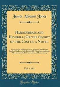 Hardenbrass and Haverill; Or the Secret of the Castle, a Novel, Vol. 1 of 4