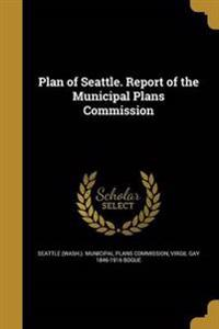 PLAN OF SEATTLE REPORT OF THE