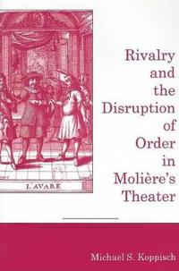 Rivalry and the Disruption of Order in Moliere's Theater
